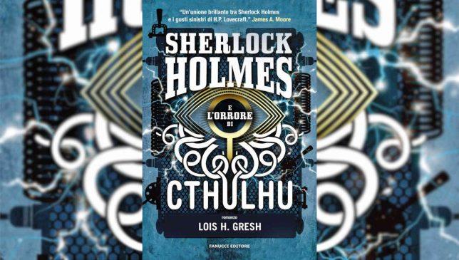 Sherlock Holmes e l'orrore di Cthulhu di Lois H. Gresh