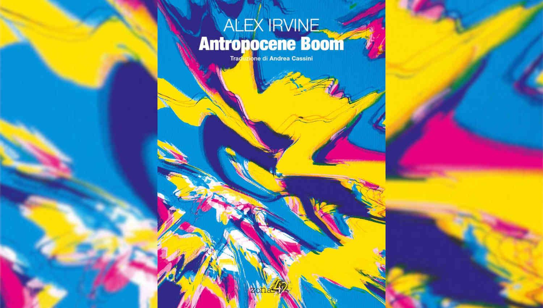 Antropocene Boom di Alex Irvine