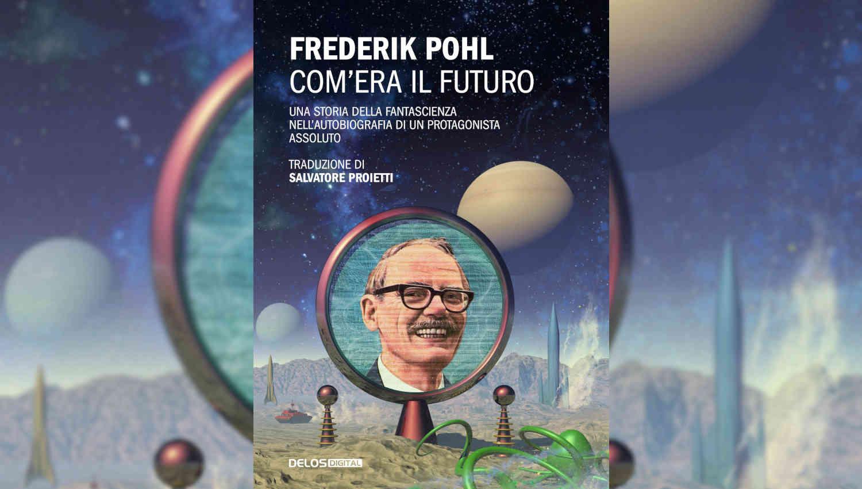 Com'era il futuro di Frederik Pohl