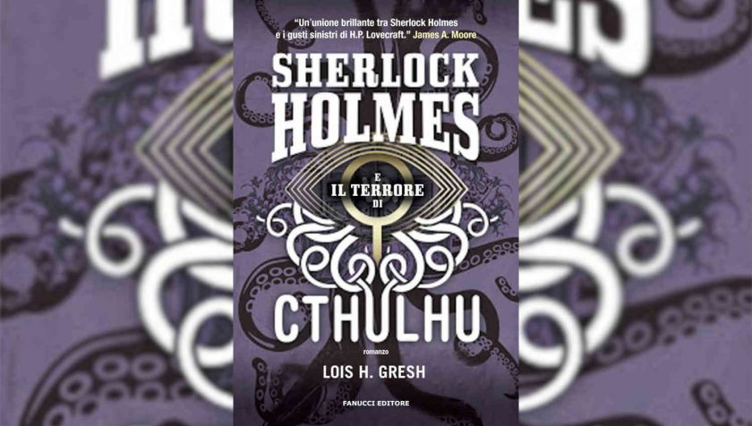 Sherlock Holmes e il terrore di Cthulhu di Lois H. Gresh
