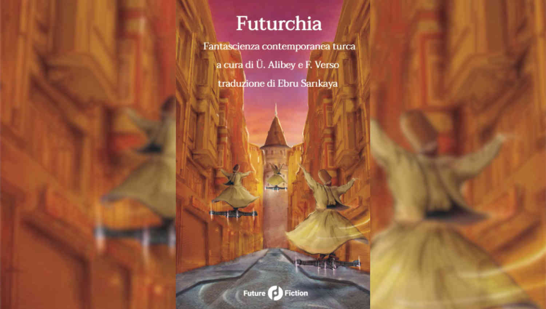 Futurchia: la prima antologia di fantascienza contemporanea turca in Italia