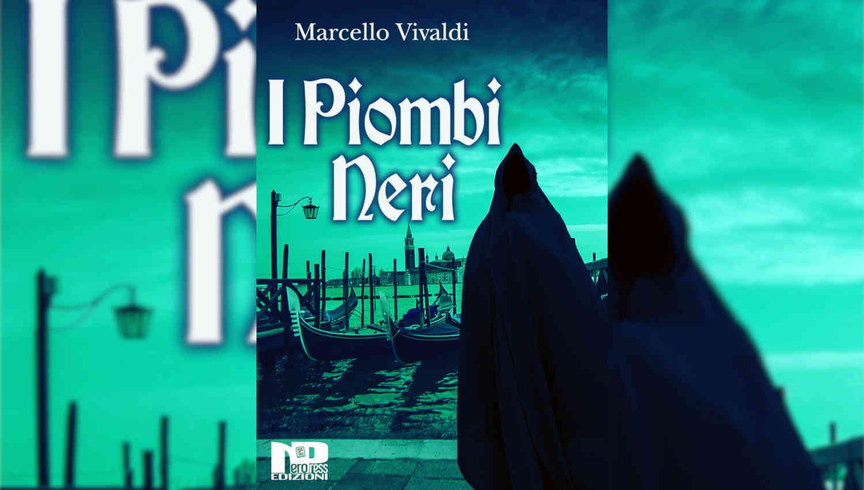 I Piombi Neri di Marcello Vivaldi