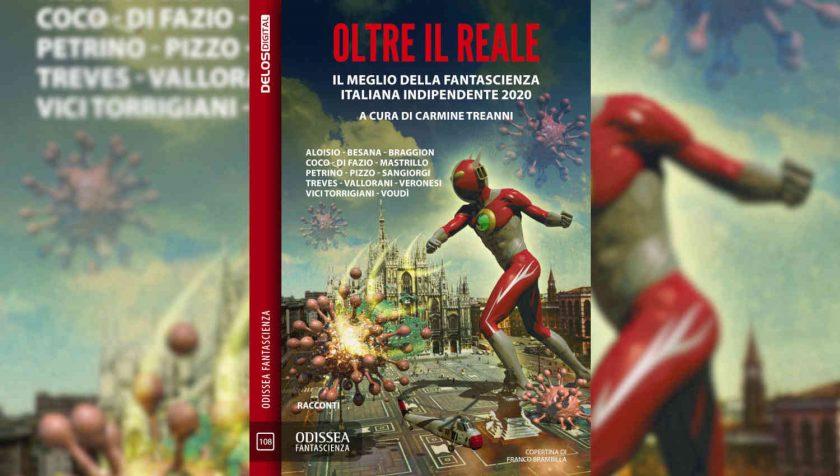 Oltre il reale, il meglio della fantascienza italiana indipendente a cura di Carmine Treanni